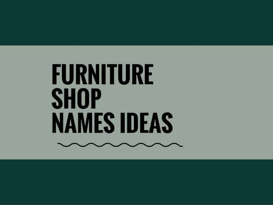 387 Catchy Furniture Shop Names Ideas Small Business