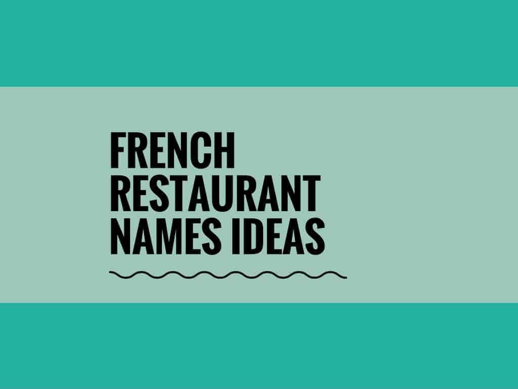 365 Catchy French Restaurant Names Small Business