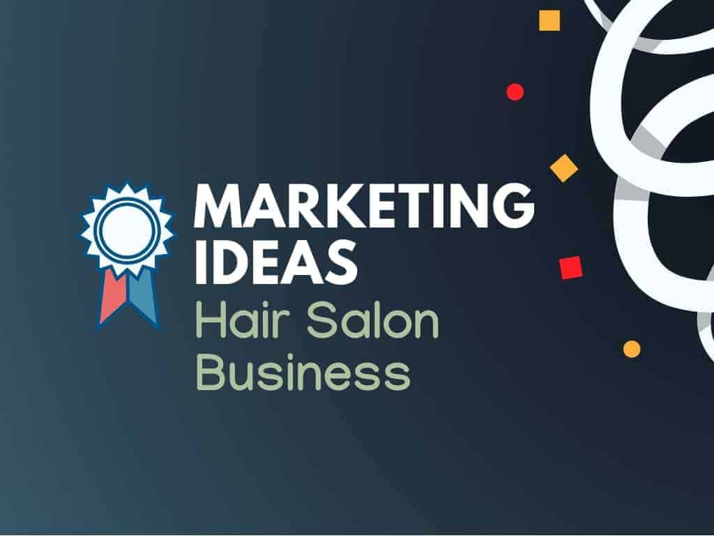 19+ Actionable Hair Salon Marketing Ideas - TheBrandBoy.Com