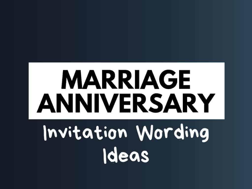 55+ Best Marriage Anniversary Invitation Wording Ideas