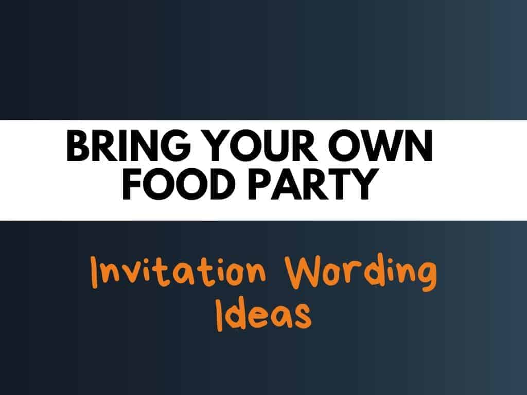 49+ Best Bring Your Own Food Party Invitation Wording Ideas