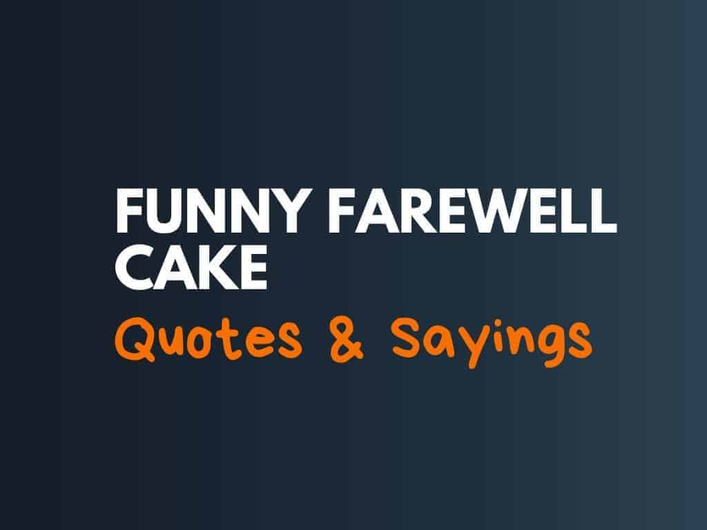 89 Funny Farewell Cake Sayings Quotes Thebrandboycom