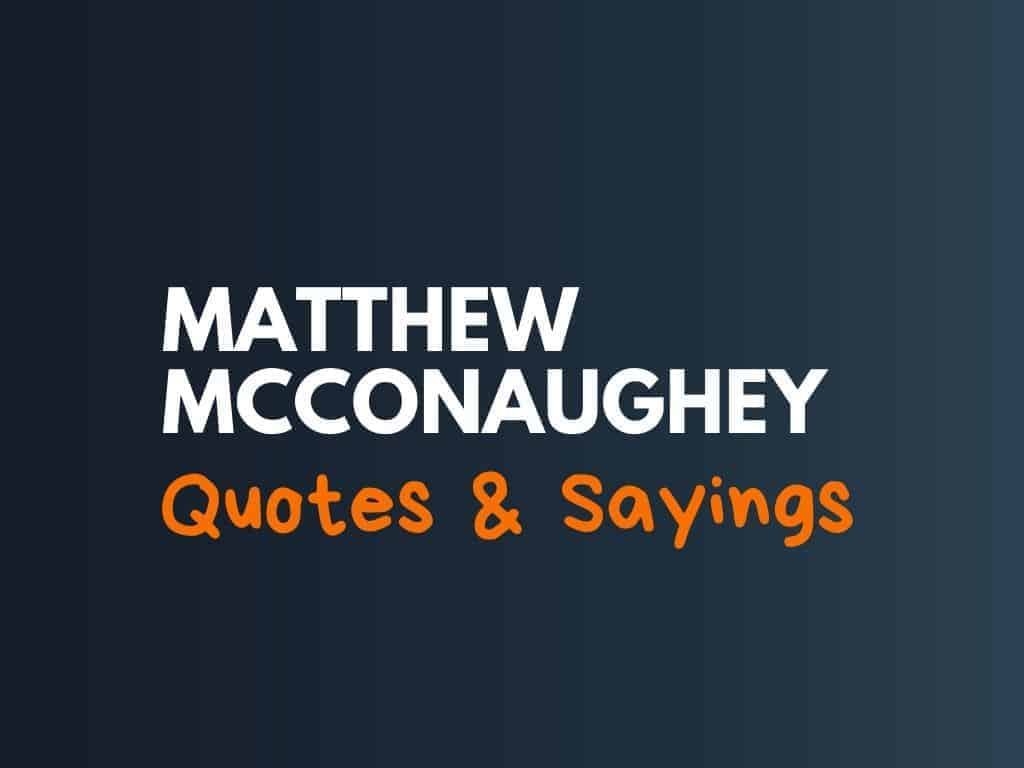 79 Best Matthew Mcconaughey Sayings And Quotes Thebrandboy Com
