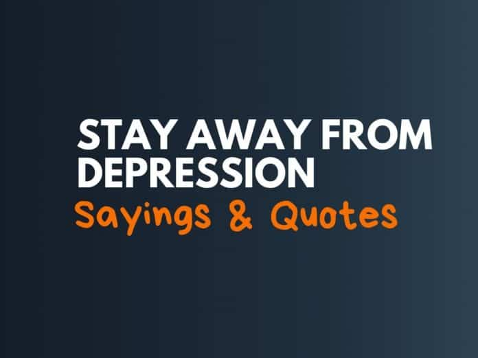 Stay Away from Depression Sayings