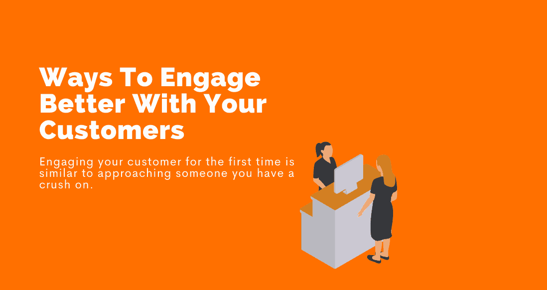 ways engage better with customers